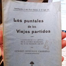Libros antiguos: LOS PUNTALES DE LOS VIEJOS PARTIDOS, CONFERENCIA, GENARO GONZALEZ, TIP. JUAN PEREZ, 1919. Lote 240908905
