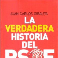 Libros antiguos: LA VERDADERA HISTORIA DEL PSOE. DE PABLO IGLESIAS A ZAPATERO. - JUAN CARLOS GIRAUTA. Lote 243891985