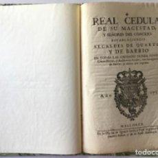 Libros antiguos: REAL CEDULA DE SU MAGESTAD, Y SEÑORES DEL CONCEJO, ESTABLECIENDO ALCALDE DE QUARTEL Y DE BARRIO.... Lote 243991435