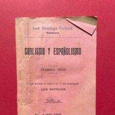 Libros antiguos: 1900 - CARLISMO Y ESPAÑOLISMO - JOSÉ DOMINGO CORBATÓ - VALENCIA. Lote 244864145