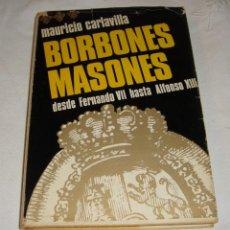 Libros antiguos: BORBONES MASONES DESDE FERNANDO VII HASTA ALFONSO XIII. CARLAVILLA, MAURICIO. 1967. Lote 248592380
