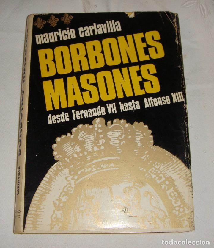 BORBONES MASONES DESDE FERNANDO VII HASTA ALFONSO XIII. CARLAVILLA, MAURICIO. 1967 (Libros Antiguos, Raros y Curiosos - Pensamiento - Política)