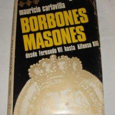 Libros antiguos: BORBONES MASONES DESDE FERNANDO VII HASTA ALFONSO XIII. CARLAVILLA, MAURICIO. 1967. Lote 248592815