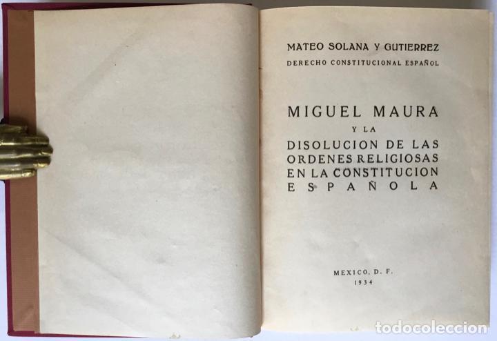 Libros antiguos: MIGUEL MAURA Y LA DISOLUCIÓN DE LAS ÓRDENES RELIGIOSAS EN LA CONSTITUCIÓN ESPAÑOLA. - SOLANA Y GUTIÉ - Foto 3 - 123249215