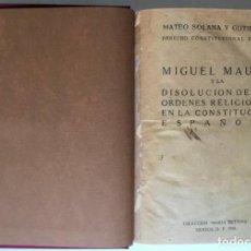 Libros antiguos: MIGUEL MAURA Y LA DISOLUCIÓN DE LAS ÓRDENES RELIGIOSAS EN LA CONSTITUCIÓN ESPAÑOLA. - SOLANA Y GUTIÉ. Lote 123249215