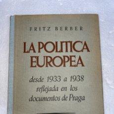 Libros antiguos: LIBRO, LA POLITICA EUROPEA, FRITZ BERBER, PRAGA, 1933,. Lote 254349930