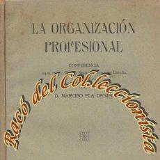 Libros antiguos: LA ORGANIZACION PROFESIONAL, CONFERENCIA DE D. NARCISO PLA DENIEL, IMPRENTA PEDRO ORTEGA. Lote 261943990