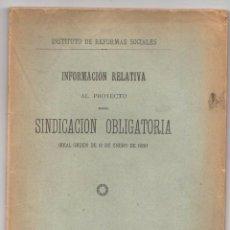 Libros antiguos: INFORMACION RELATIVA AL PROYECTO SOBRE SINDICACION OBLIGATORIA. INSTITUTO DE REFORMAS SOCIALES 1921. Lote 262389230