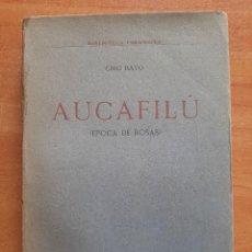 Libros antiguos: ¿ 1916 - 1ª EDICIÓN ? AUCAFILÚ - ÉPOCA DE ROSAS / CIRI BAYO. Lote 263058515