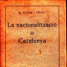 Libros antiguos: LA NACIONALITZACIO DE CATALUNYA A. ROVIRA I VIRGILI 1914. Lote 265958213