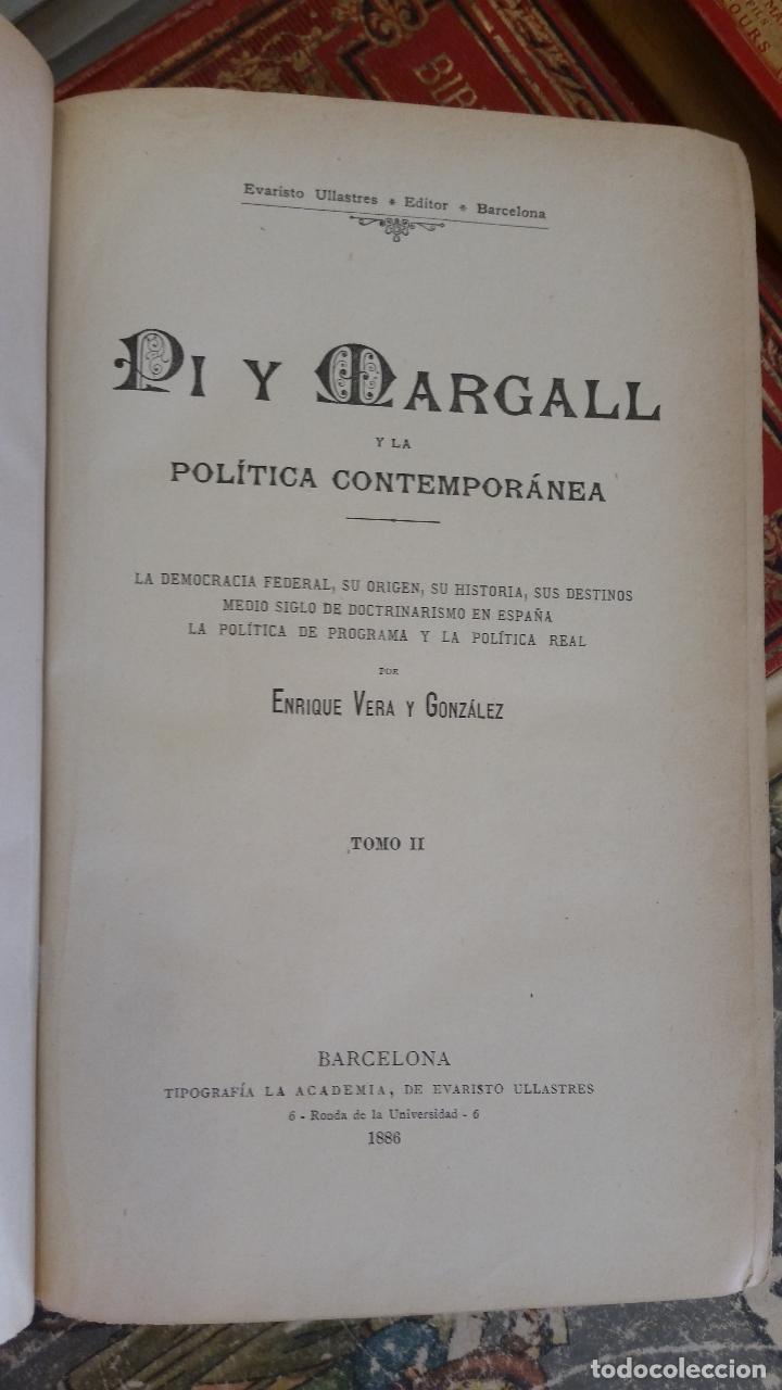 Libros antiguos: 1886 - ENRIQUE VERA Y GONZÁLEZ - Pi y Margall y la política contemporánea - 2 TOMOS - Foto 4 - 268312664