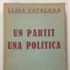 Libros antiguos: LLIGA CATALANA. UN PARTIT, UNA POLÍTICA. - ASSEMBLEA GENERAL DE LA LLIGA REGIONALISTA. 1933. Lote 123159152