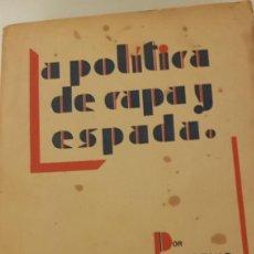Libros antiguos: LA POLÍTICA DE CAPA Y ESPADA POR EUGENIO SELLÉS. TERCERA EDICIÓN. 1934. Lote 270253373