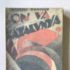 Libros antiguos: ON VA CATALUNYA? - DOMINGO, MARCELÍ.. Lote 123182424