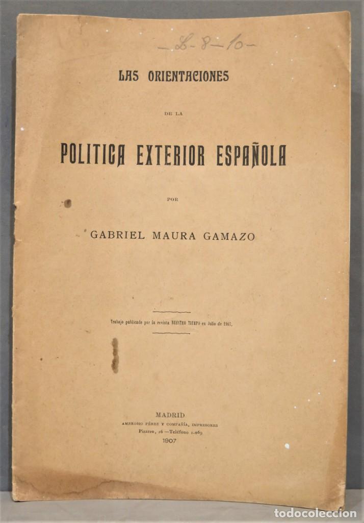 1907.- LAS ORIENTACIONES DE LA POLITICA EXTERIOR ESPAÑOLA. GABRIEL MAURA (Libros Antiguos, Raros y Curiosos - Pensamiento - Política)