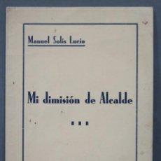 Libros antiguos: MI DIMISION DE ALCALDE. COMILLAS 24 NOVIEMBRE 1933. MANUEL SOLIS LUCIO. Lote 278454778