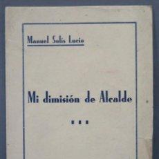 Libros antiguos: MI DIMISION DE ALCALDE. COMILLAS 24 NOVIEMBRE 1933. MANUEL SOLIS LUCIO. Lote 278454838