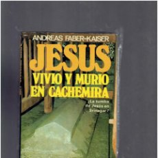 Libri antichi: ANDREAS FABER-KAISER JESUS VIVIO Y MURIO EN CACHEMIRA 1976 LA TUMBA DE JESUS EN SRINAGAR. Lote 279338918