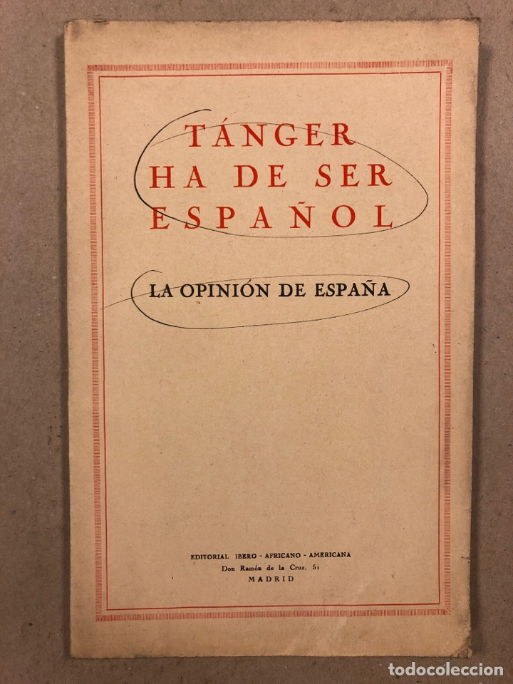 TÁNGER HA DE SER ESPAÑOL. LA OPINIÓN DE ESPAÑA. EDITORIAL IBERO AFRICANO AMERICANA. (Libros Antiguos, Raros y Curiosos - Pensamiento - Política)