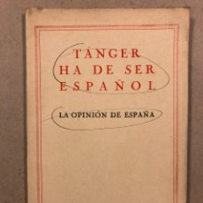 Libros antiguos: TÁNGER HA DE SER ESPAÑOL. LA OPINIÓN DE ESPAÑA. EDITORIAL IBERO AFRICANO AMERICANA.. Lote 283026393