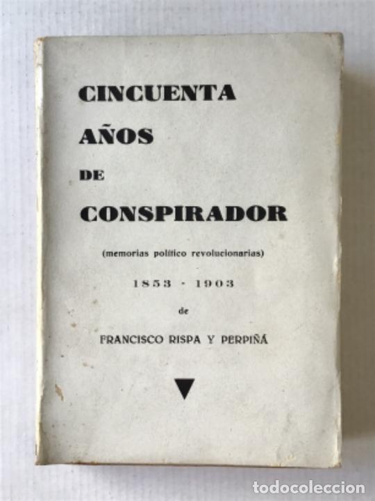 CINCUENTA AÑOS DE CONSPIRADOR. MEMORIAS POLÍTICO-REVOLUCIONARIAS. 1853-1903. - RISPA PERPIÑÁ, FRANCI (Libros Antiguos, Raros y Curiosos - Pensamiento - Política)