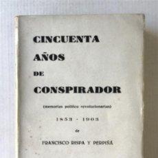 Libros antiguos: CINCUENTA AÑOS DE CONSPIRADOR. MEMORIAS POLÍTICO-REVOLUCIONARIAS. 1853-1903. - RISPA PERPIÑÁ, FRANCI. Lote 123237774