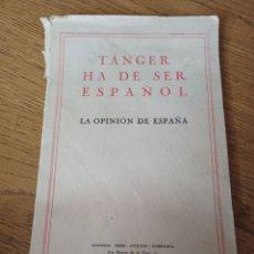 Libros antiguos: TANGER HA DE SER ESPAÑOL. LA OPINIÓN DE ESPAÑA. EDITORIAL IBEROAMERICANA. Lote 287730703