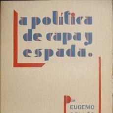 Libros antiguos: LA POLITICA DE CAPA Y ESPADA. EUGENIO SELLÉS. BIBLIOTECA HISPANIA, MADRID, 1934. 19.4 X 12.9 CM. 385. Lote 288001778