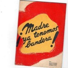 Libros antiguos: MADRE, YA TENEMOS BANDERA. ESTAMPA PATRIOTICA. ALFONSO FERNANDEZ PASCUAL. Lote 288339343