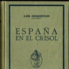 Libros antiguos: LUIS ARAQUISTAIN : ESPAÑA EN EL CRISOL (MINERVA, C. 1920). Lote 295413363