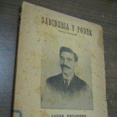 Libros antiguos: SABIDURÍA Y PODER POR EL PROFESOR LUCAS ESCUDERO - 1ª EDICIÓN - HABANA, 1908. Lote 28879362