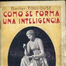 Libros antiguos: TOULOUSE : CÓMO SE FORMA UNA INTELIGENCIA (MAUCCI, C. 1920). Lote 38577948