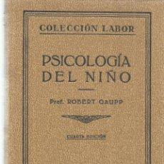 Libros antiguos: PSICOLOGÍA DEL NIÑO. ROBERT GAUPP. EDITORIAL LABOR. 4 ED. BARCELONA. 1936. Lote 40256800