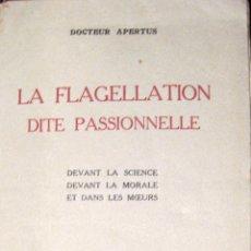 Libros antiguos: FLAGELACIÓN. DOCTOR APERTUS. LA FLAGELLATION DITE PASSIONELLE. 1927. Lote 40390100