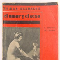 Libros antiguos: EL AMOR Y EL SEXO. A MARTIN DE LUCENAY 1933 TEMAS SEXUALES ED FENIX 1A ED; V FOTOS. Lote 44432650