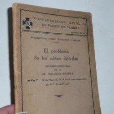 Livros antigos: EL PROBLEMA DE LOS NIÑOS DIFÍCILES (1934)DR. VALLEJO NÁJERA (CONFEDERACIÓN CATÓLICA PADRES FAMILIA). Lote 45179689