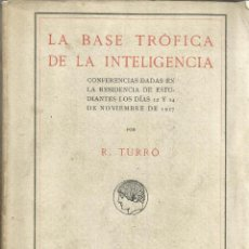 Libros antiguos: LA BASE TRÓFICA DE LA INTELIGENCIA. R. TURRÓ. CONFERENCIA DE ESTUDIANTES . MADRID. 1917. Lote 50956587