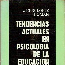 Libros antiguos: TENDENCIAS ACTUALES EN PSICOLOGIA DE LA EDUCACION JESUS LOPEZ ROMAN EDITORIAL ESCUELA ESPAÑOLA SA. Lote 51129846