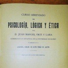 Libros antiguos: ANTIGUO LIBRO CURSO ABREVIADO DE PSICOLOGIA LOGICA Y ETICA. JUAN MANUEL ORTI Y LARA. VOL I. 1899. Lote 53147274