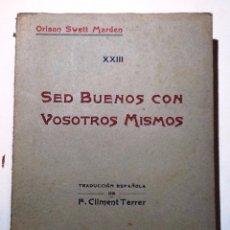 Libros antiguos: SED BUENOS CON VOSOTROS MISMOS. ORISON SWETT MARDEN TRADUCCION FEDERICO CLIMENT TERRER. Lote 55002029