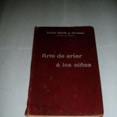 Libros antiguos: ARTE DE CRIAR A LOS NIÑOS RAFAEL ULECIA Y CARDONA 1914. Lote 55779021