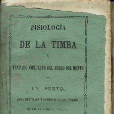 Libros antiguos: FISIOLOGIA DE LA TIMBA Y TRATADO COMPLETO DEL JUEGO DEL MONTE. PALMA. AÑO 1872. (9.2). Lote 56529243