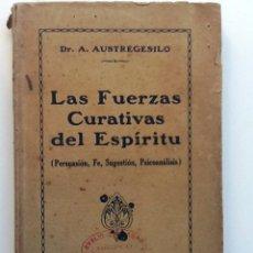 Libros antiguos: LAS FUERZAS CURATIVAS DEL ESPIRITU. 1927 A. AUSTREGESILO. PERSUASION, FE, SUGESTION, PSICOANALISIS. Lote 56532675