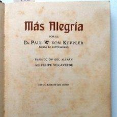 Libros antiguos: MAS ALEGRIA. 1911. PAUL W. VON KEPPLER. TRADUCCION DEL ALEMAN. FELIPE VILLAVERDE. Lote 56647407