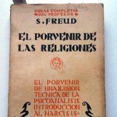 Libros antiguos: EL PORVENIR DE LAS RELIGIONES. 1930 S. FREUD. INTRODUCION AL NARCISISMO .ENSAYOS TRAD. LUIS LOPEZ. Lote 56651069