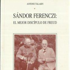 Libros antiguos: SÁNDOR FERENCZI: EL MEJOR DISCÍPULO DE FREUD. ANTONI TALARN. B. NUEVA. MADRID. 2003. Lote 57452047