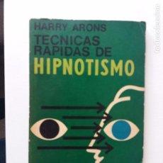 Libros antiguos: TÉCNICAS RÁPIDAS DE HIPNOTISMO - HARRY ARONS, 1969. Lote 82021332