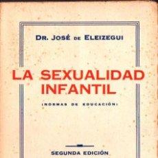 Libros antiguos: ELEIZEGUI : LA SEXUALIDAD INFANTIL (1936) SIN DESBARBAR. Lote 85059628