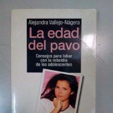 Libros antiguos: LA EDAD DEL PAVO ** ALEJANDRA VALLEJO-NAJERA * COMO LIDIAR CON LA ADOLESCENCIA. Lote 85421836