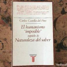Libros antiguos: EL HUMANISMO IMPOSIBLE SEGUIDO DE NATURALEZA DEL SABER DE CARLOS CASTILLA DEL PINO. Lote 91348940